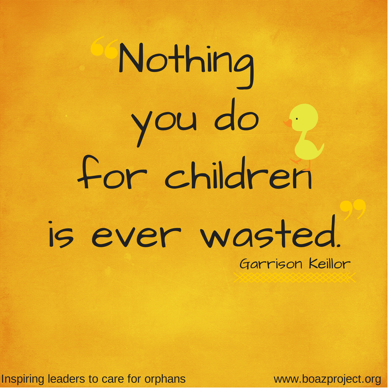 Nothing you dofor childrenis ever wasted