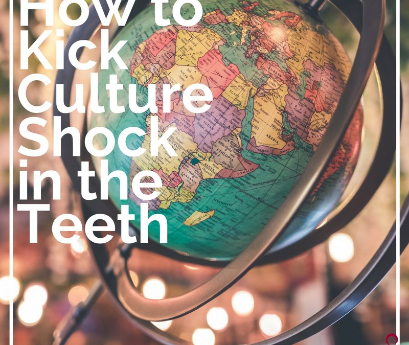 How to Kick Culture Shock in the Teeth