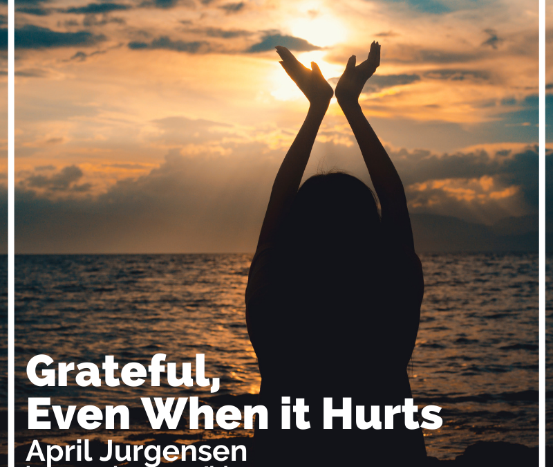 Grateful, Even When it Hurts