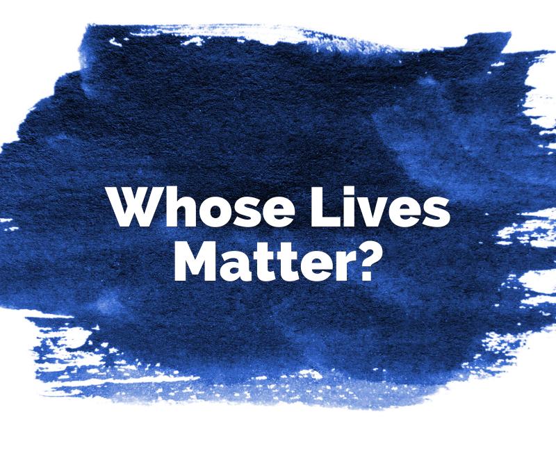 Whose Lives Matter?