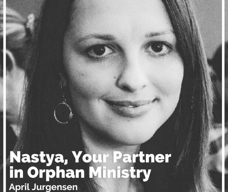 Nastya, Your Partner in Orphan Ministry