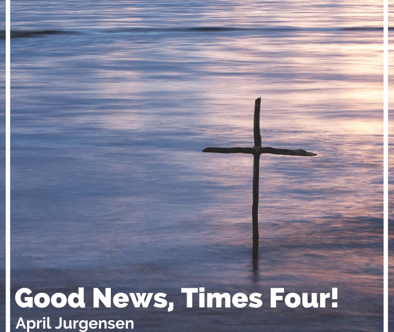 Good News, Times Four!