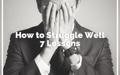 How to Struggle Well – 7 Lessons