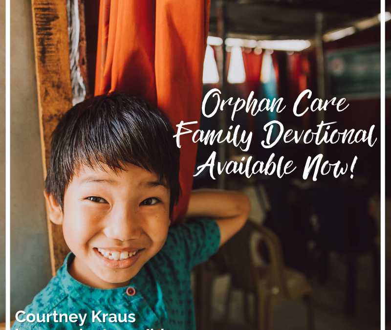 Orphan Care Family Devotional Available Now!